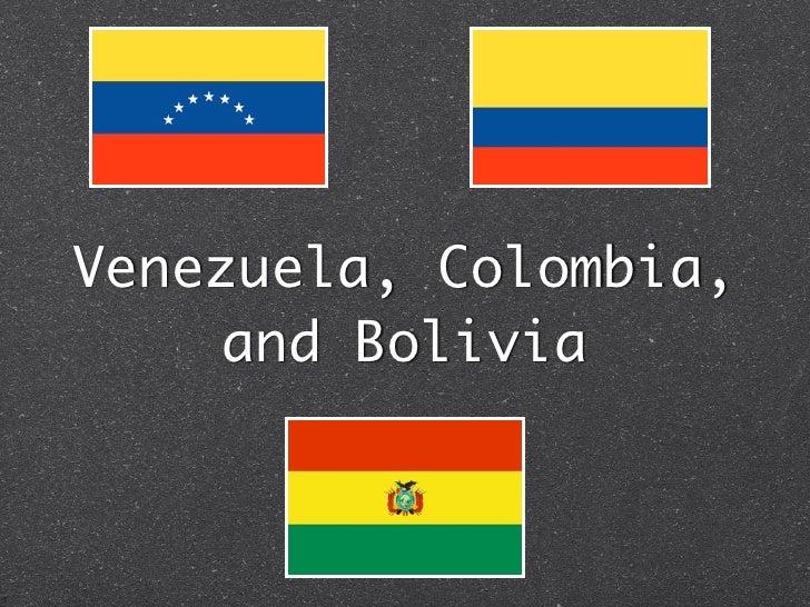 Venezuela, Colombia,    and Bolivia