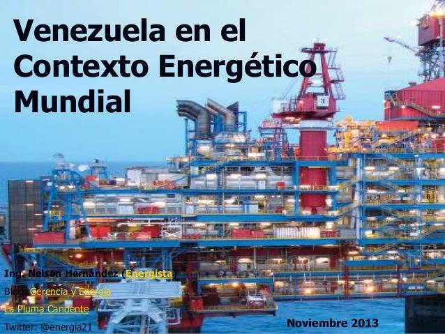Venezuela en el Contexto Energético Mundial  Ing. Nelson Hernández (Energista) Blog: Gerencia y Energía La Pluma Candente ...