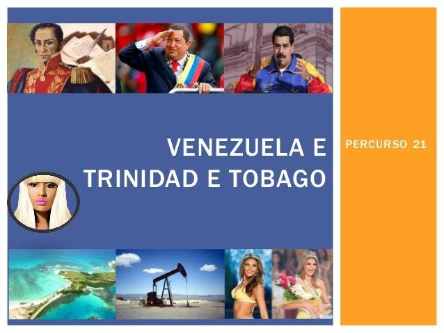 PERCURSO 21  VENEZUELA E TRINIDAD E TOBAGO