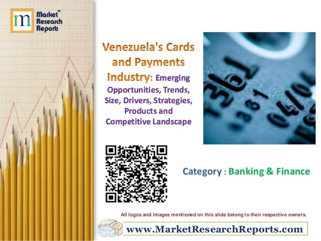 Venezuela's Cards and Payments Industry: Emerging Opportunities, Trends, Size, Drivers, Strategies, Products and Competitive Landscape