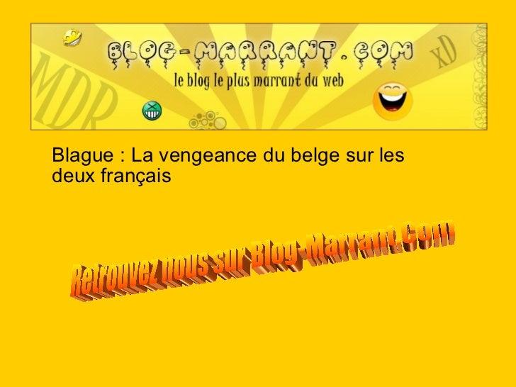 Blague : La vengeance du belge sur les deux français Retrouvez nous sur Blog-Marrant.Com