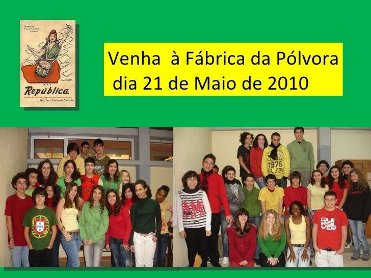 Venha  à Fábrica da Pólvora dia 21 de Maio de 2010