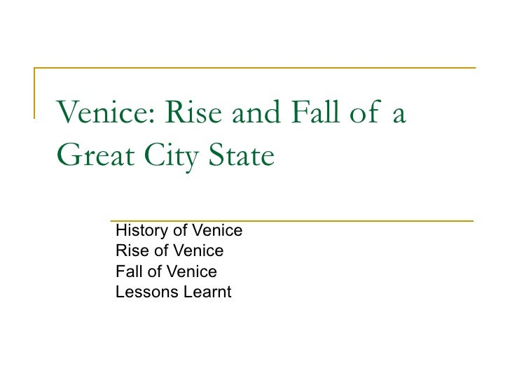 Venice: Rise and Fall of a Great City State History of Venice Rise of Venice Fall of Venice Lessons Learnt