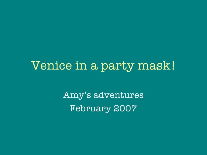 Venice in a party mask! Amy's adventures February 2007