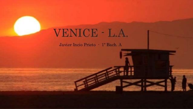 VENICE - L.A. Javier Incio Prieto - 1º Bach. A