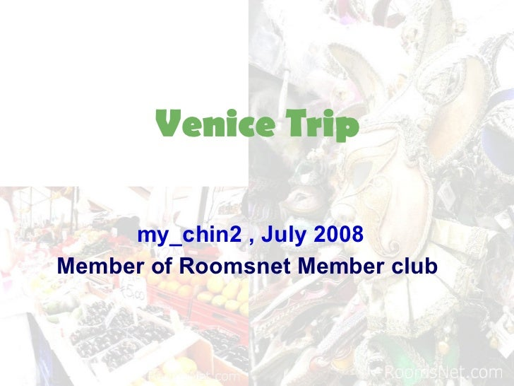 Venice Trip my_chin2 , July 2008 Member of Roomsnet Member club