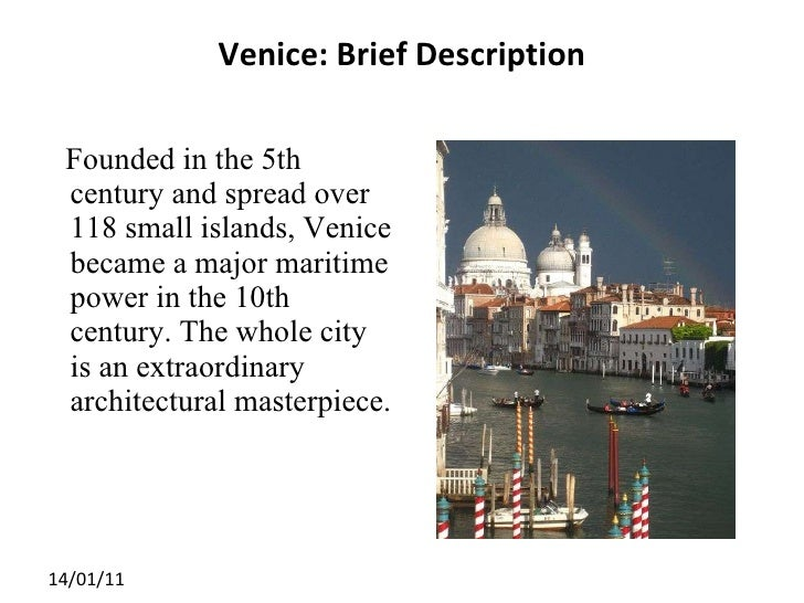 Venice: Brief Description <ul><li>Founded in the 5th century and spread over 118 small islands, Venice became a major mari...