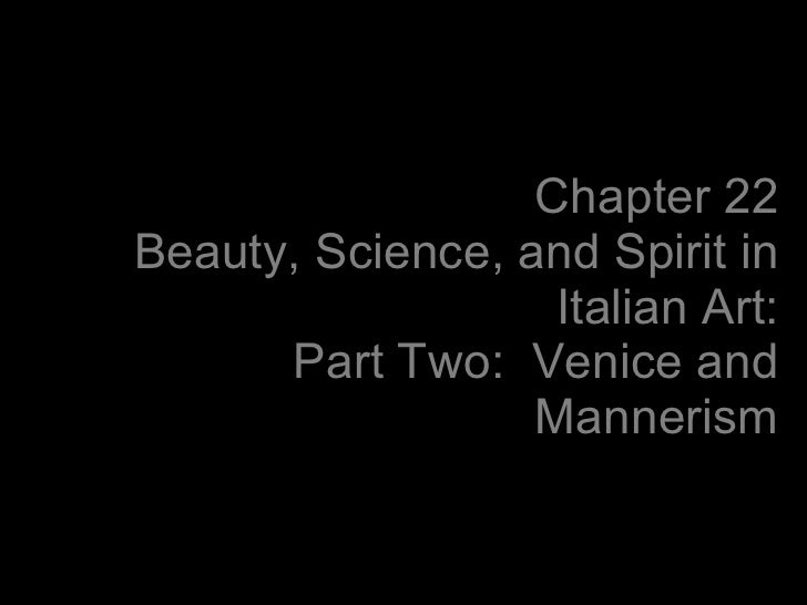 Chapter 22 Beauty, Science, and Spirit in Italian Art: Part Two:  Venice and Mannerism