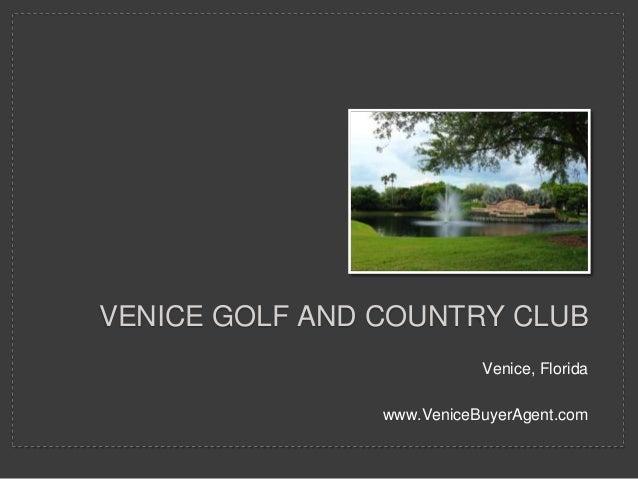 Venice, Florida www.VeniceBuyerAgent.com VENICE GOLF AND COUNTRY CLUB