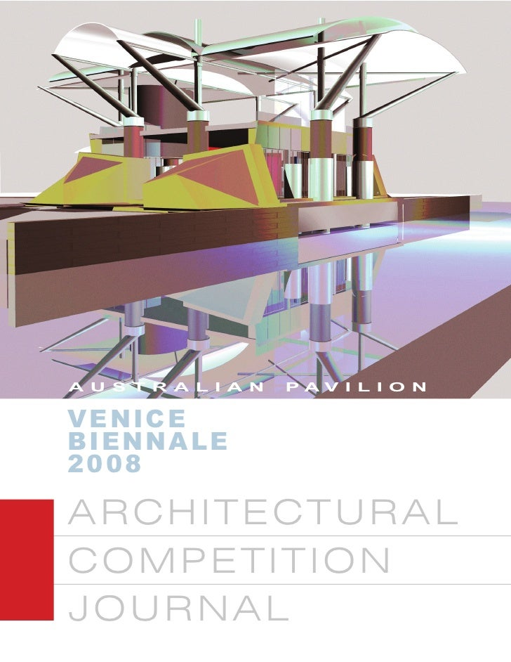 A U S T R A L I A N   PAV I L I O N  VE N IC E BI E N NA LE 200 8  ARCHITECTURAL COMPETITION JOURNAL