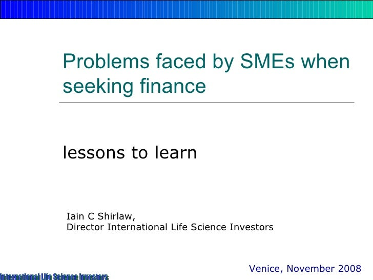 Problems faced by SMEs when seeking finance <br />lessons to learn<br />Iain C Shirlaw, <br />Tranziger, <br />Director Eq...