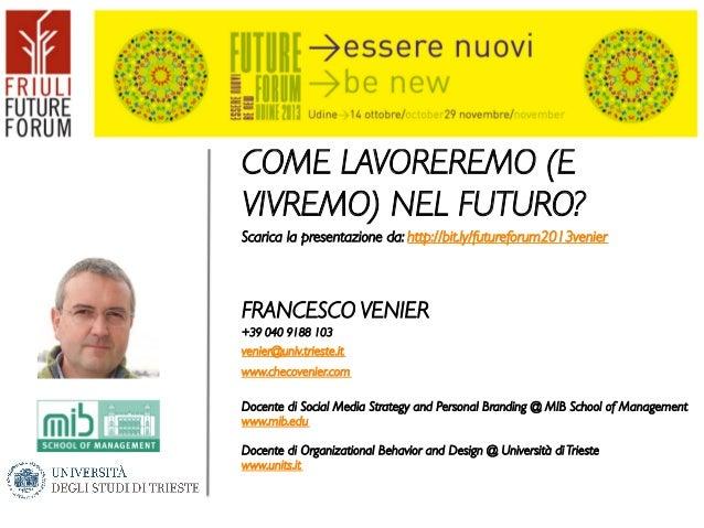 COME LAVOREREMO (E VIVREMO) NEL FUTURO?  Scarica la presentazione da: http://bit.ly/futureforum2013venier        FRANC...