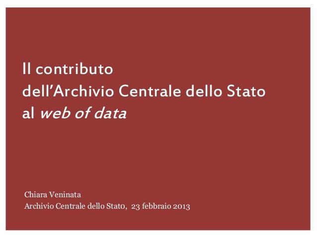 Il contributodell'Archivio Centrale dello Statoal web of dataChiara VeninataArchivio Centrale dello Stat0, 23 febbraio 2013
