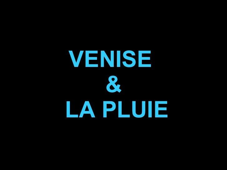 VENISE  &  LA PLUIE