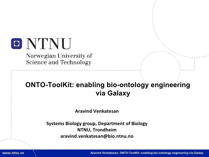 ONTO-ToolKit: enabling bio-ontology engineering via Galaxy Aravind Venkatesan,  ONTO-ToolKit: enabling bio-ontology engine...