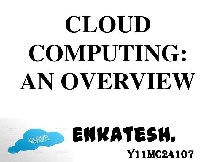 CLOUD COMPUTING:AN OVERVIEW                    k.venkatesh.Y11MC24107<br />
