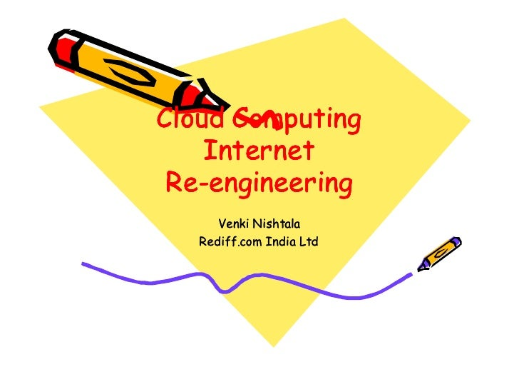 Cloud Computing     Internet  Re-  Re-engineering       Venki Nishtala    Rediff.com India Ltd