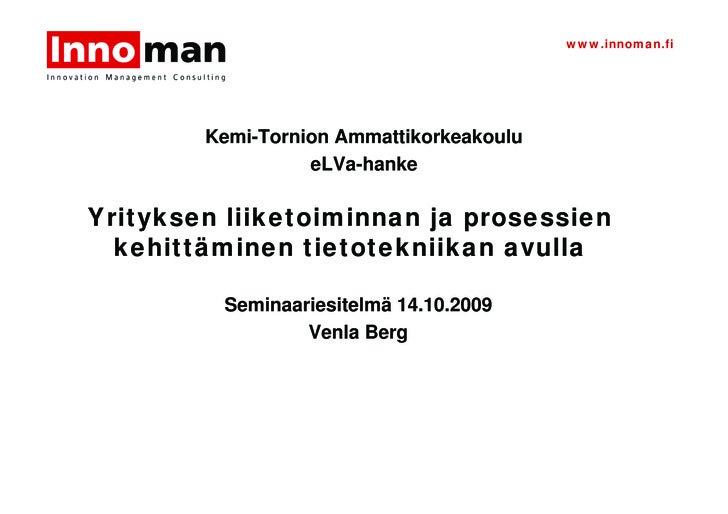 www.innoman.fi             Kemi-Tornion Ammattikorkeakoulu                   eLVa-hanke  Yrityksen liiketoiminnan ja prose...