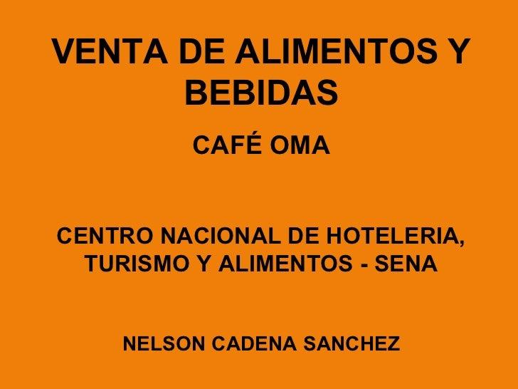 VENTA DE ALIMENTOS Y      BEBIDAS         CAFÉ OMACENTRO NACIONAL DE HOTELERIA,  TURISMO Y ALIMENTOS - SENA    NELSON CADE...