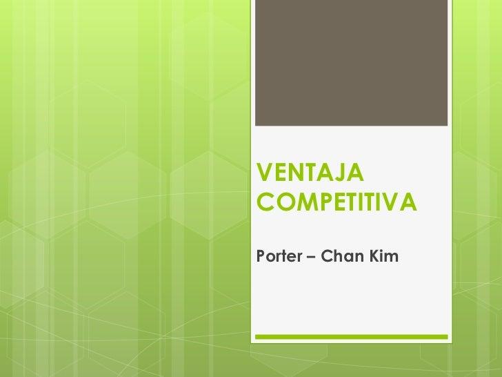 VENTAJACOMPETITIVAPorter – Chan Kim