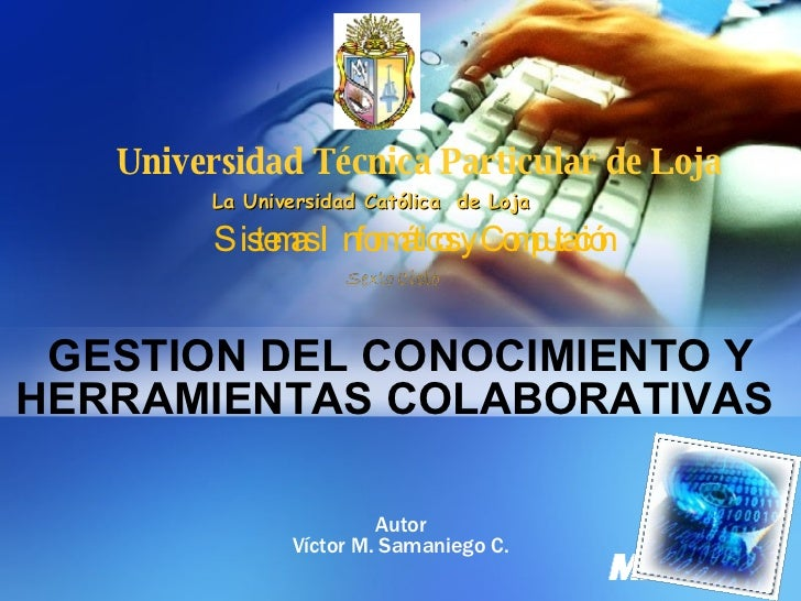 Autor Víctor M. Samaniego C. Universidad Técnica Particular de Loja La Universidad Católica  de Loja Sistemas Informáticos...