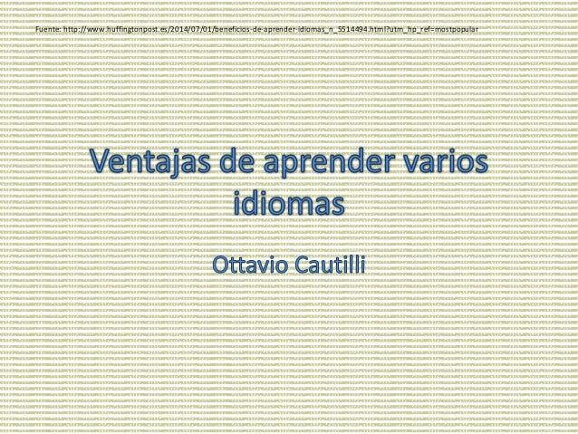 Fuente: http://www.huffingtonpost.es/2014/07/01/beneficios-de-aprender-idiomas_n_5514494.html?utm_hp_ref=mostpopular