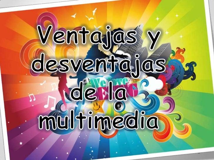 VENTAJAS     YDESVENTAJAS   DE LAMULTIMEDIA.
