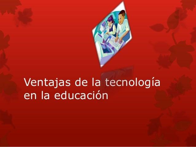 Ventajas de la tecnologíaen la educación