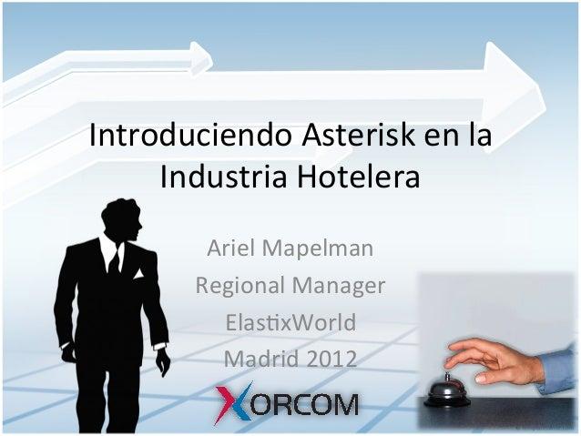 Introduciendo Asterisk en la Industria Hotelera Ariel Mapelman Regional Manager Elas8xWorld  Madri...