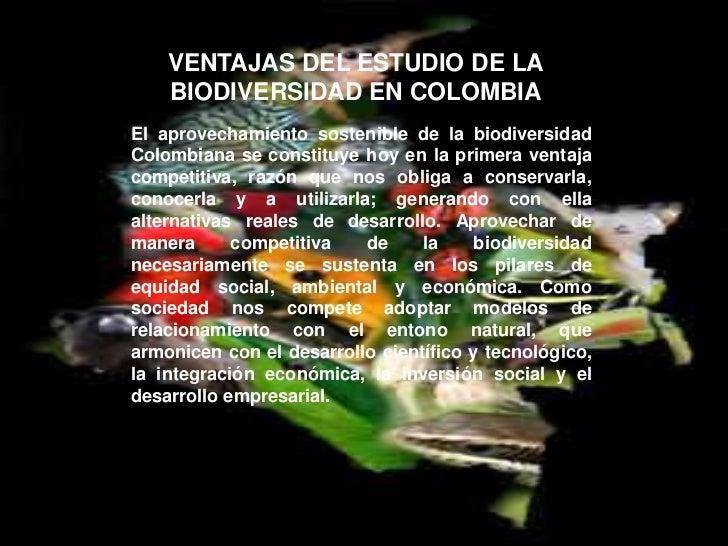 VENTAJAS DEL ESTUDIO DE LA    BIODIVERSIDAD EN COLOMBIAEl aprovechamiento sostenible de la biodiversidadColombiana se cons...