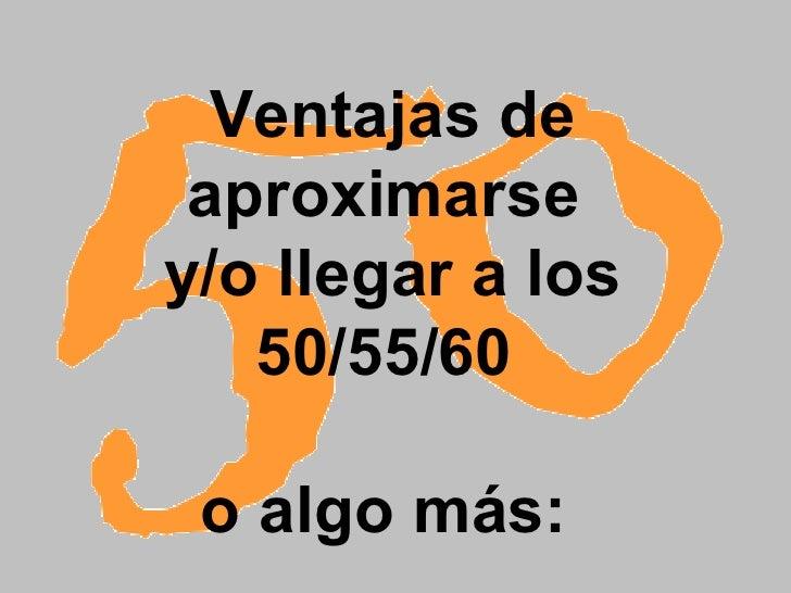 Ventajas De Los 50/55 o 60