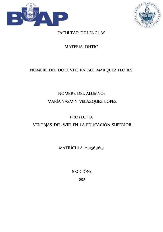 FACULTAD DE LENGUAS MATERIA: DHTIC NOMBRE DEL DOCENTE: RAFAEL MÁRQUEZ FLORES NOMBRE DEL ALUMNO: MARÍA YAZMIN VELÁZQUEZ LÓP...