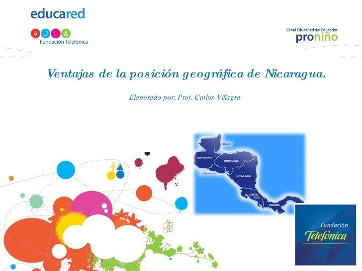 Ventajas de la posición geográfica de Nicaragua. Elaborado por: Prof. Carlos Villagra