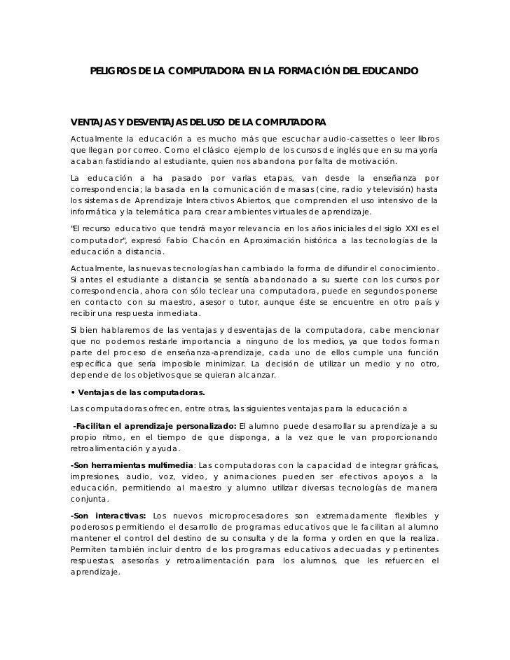 PELIGROS DE LA COMPUTADORA EN LA FORMACIÓN DEL EDUCANDO     VENTAJAS Y DESVENTAJAS DEL USO DE LA COMPUTADORA Actualmente l...