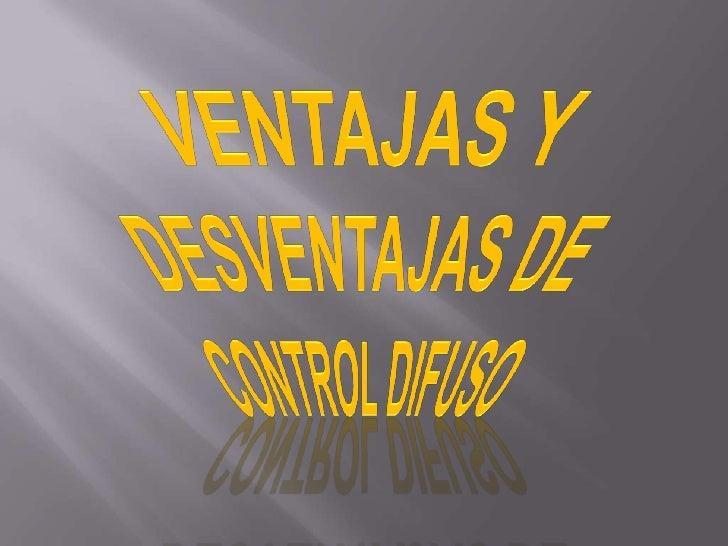 VENTAJAS Y DESVENTAJAS DE CONTROL DIFUSO<br />