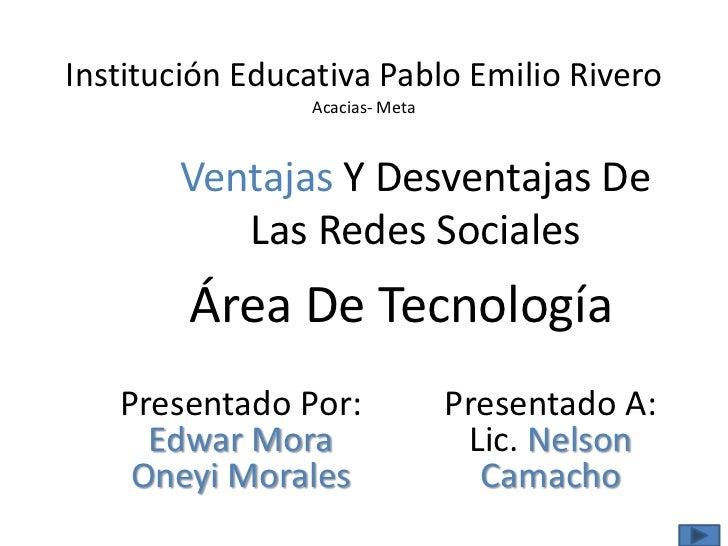 Institución Educativa Pablo Emilio Rivero                Acacias- Meta       Ventajas Y Desventajas De          Las Redes ...