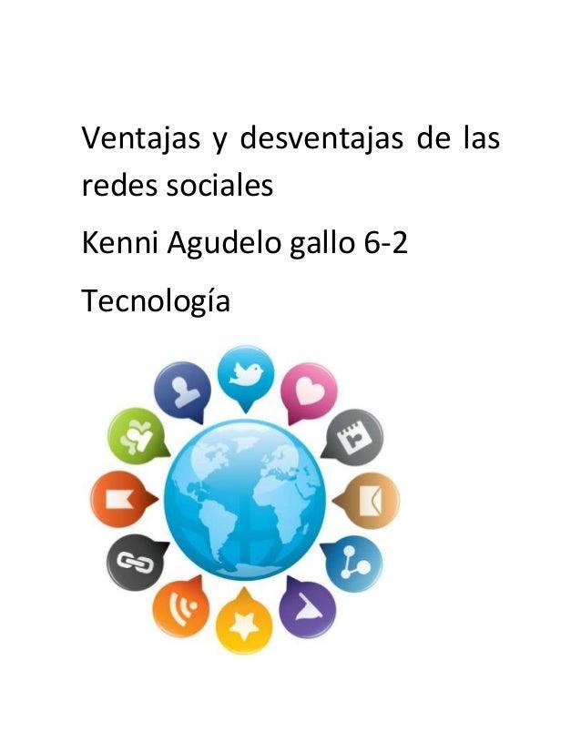 Ventajas y desventajas de las redes sociales Kenni Agudelo gallo 6-2 Tecnología