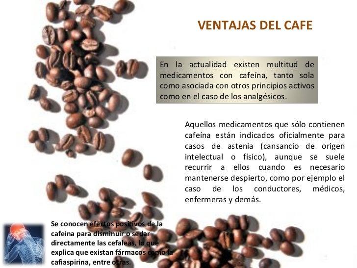 VENTAJAS DEL CAFE                               En la actualidad existen multitud de                               medicam...