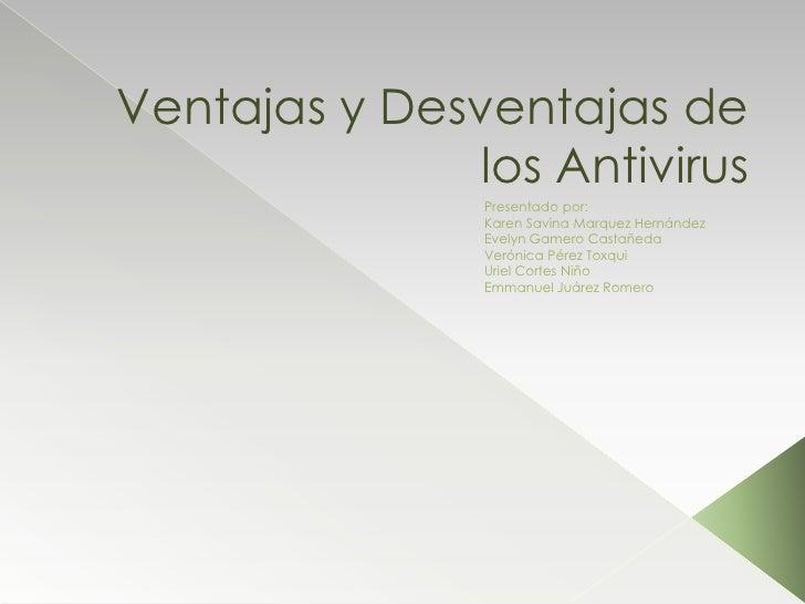 Ventajas y Desventajas de los Antivirus<br />Presentado por:<br />Karen SavinaMarquez Hernández<br />Evelyn Gamero Castañe...