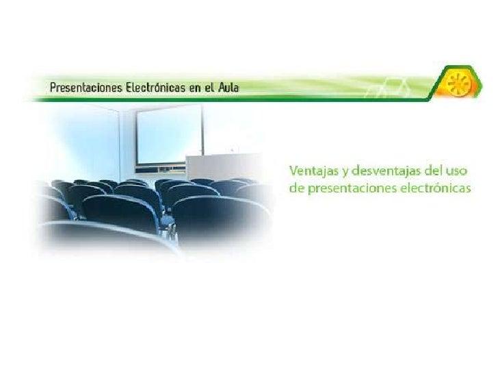 Ventajas y desventajas del uso de presentaciones electrónicas