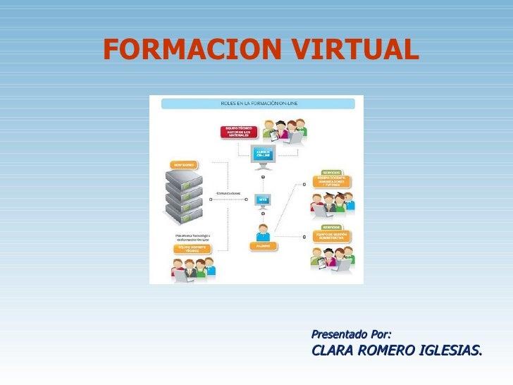 FORMACION VIRTUAL Presentado Por: CLARA ROMERO IGLESIAS.