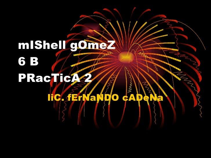 mIShell gOmeZ 6 B PRacTicA 2 liC. fErNaNDO cADeNa