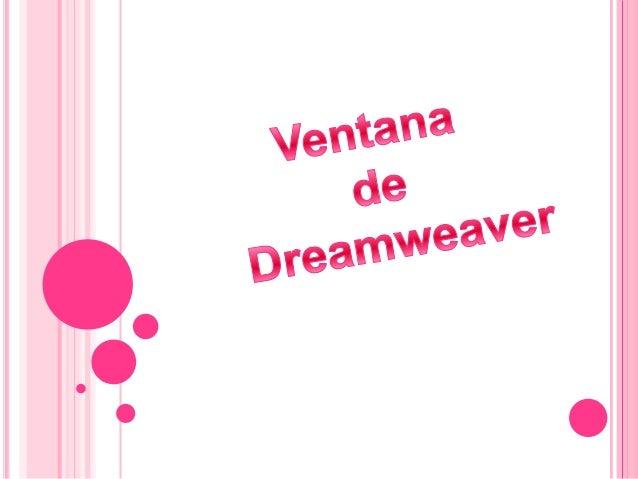 ¿EN QUE CONSISTE DREAMWEAR?   Dreamweaver es la herramienta de diseño de páginas web más    avanzadas.   Las funciones d...