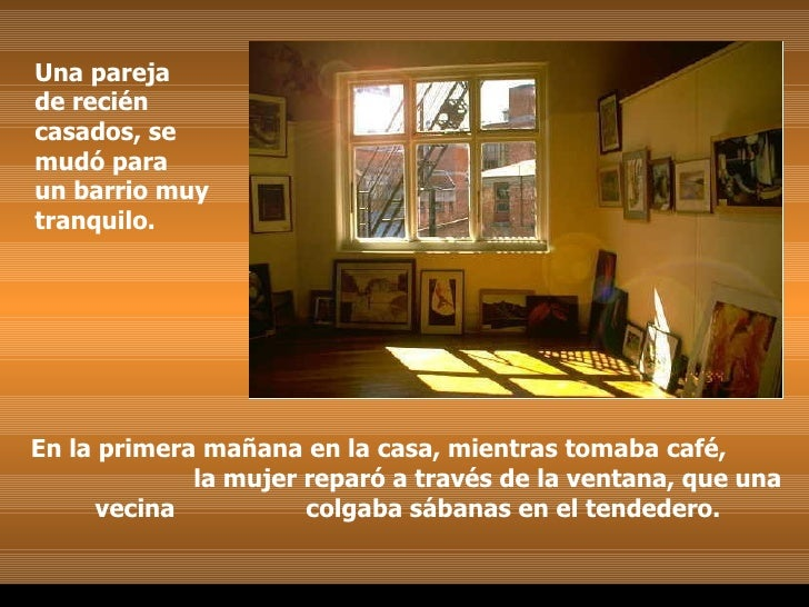 Una pareja  de recién casados, se mudó para  un barrio muy tranquilo. En la primera mañana en la casa, mientras tomaba caf...
