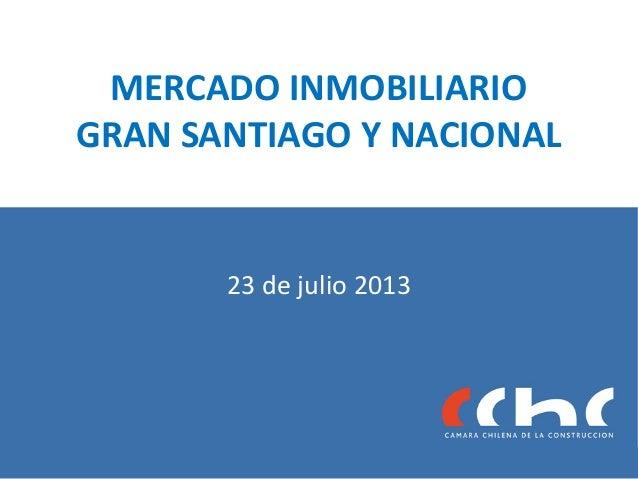 MERCADO INMOBILIARIO GRAN SANTIAGO Y NACIONAL 23 de julio 2013
