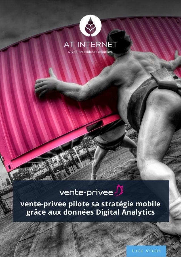 C A S E S T U D Y vente-privee pilote sa stratégie mobile grâce aux données Digital Analytics