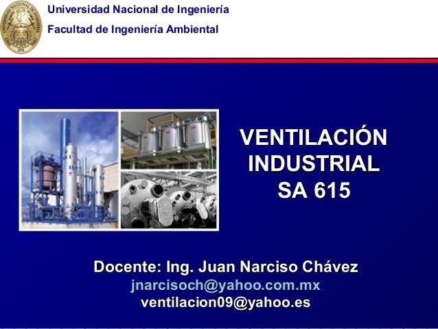 VENTILACIÓNVENTILACIÓN INDUSTRIALINDUSTRIAL SA 615SA 615 Docente: Ing. Juan Narciso ChávezDocente: Ing. Juan Narciso Cháve...