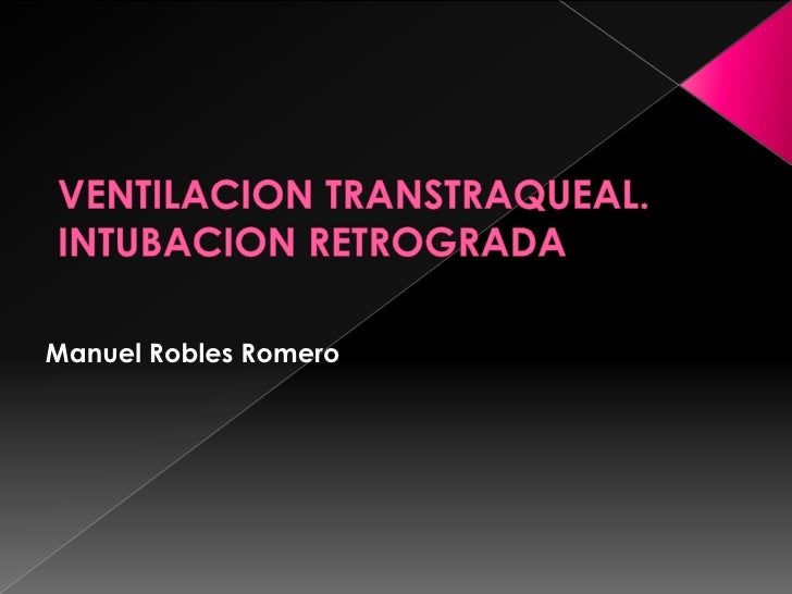 VENTILACION TRANSTRAQUEAL.INTUBACION RETROGRADA<br />Manuel Robles Romero<br />
