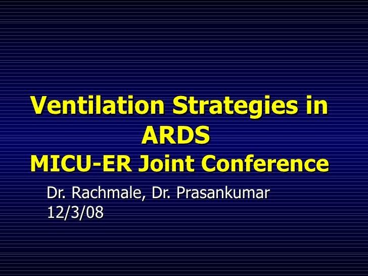 Ventilation Strategies in ARDS  MICU-ER Joint Conference Dr. Rachmale, Dr. Prasankumar 12/3/08