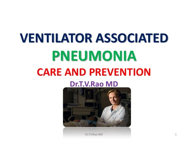 VENTILATOR ASSOCIATED PNEUMONIA- CARE AND PREVENTION